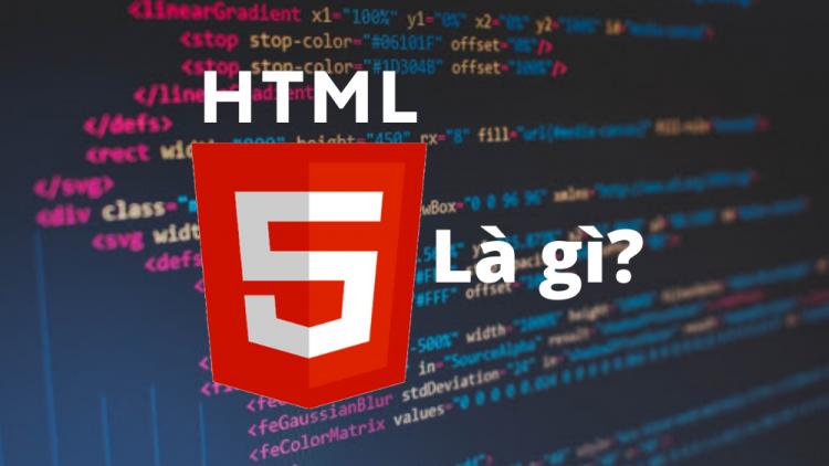 HTML5 là gì? Quá trình phát triển và tính năng của HTML5 1