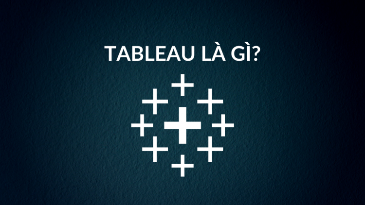 Tableau là gì? Tìm hiểu về Tableau 1