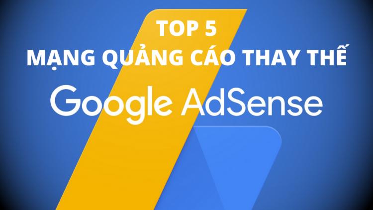 Top 5 mạng quảng cáo thay thế Google Adsense tốt nhất năm 2021 1