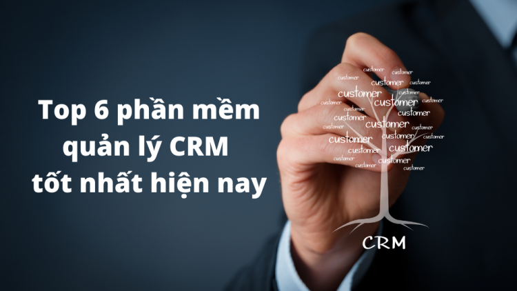 Top 6 phần mềm quản lý CRM tốt nhất hiện nay 1