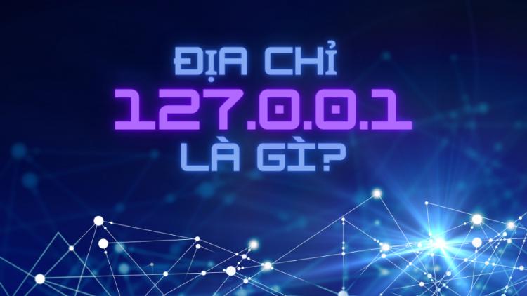 Địa chỉ 127.0.0.1 là gì? So sánh 127.0.0.1 và localhost 1