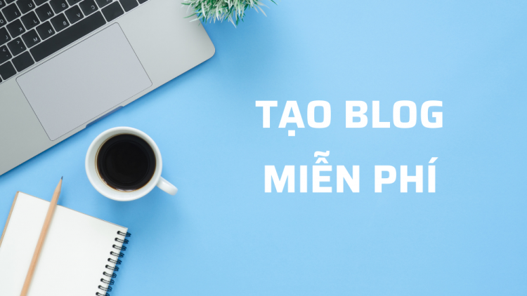 Blog là gì? Cách tạo blog cá nhân miễn phí 2021 1