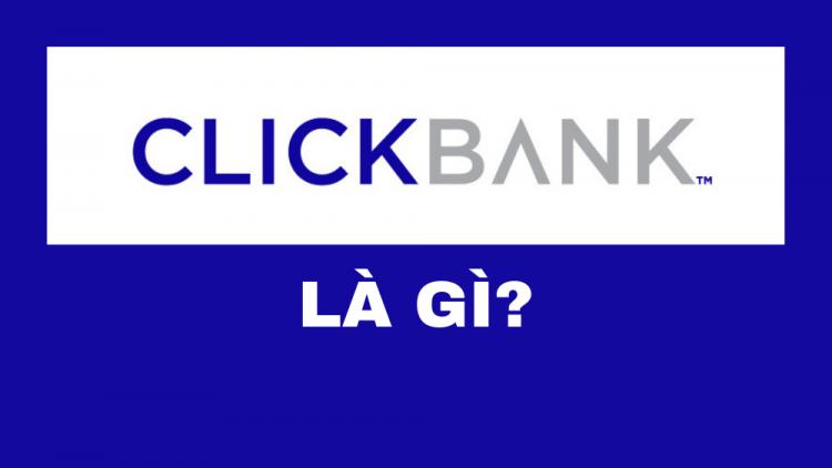 Clickbank là gì? Kinh nghiệm làm Clickbank hiệu quả 2021 1