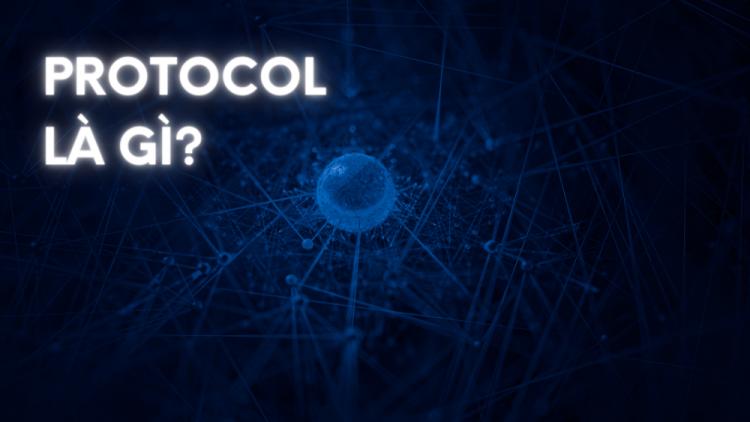 Protocol là gì? Kiến thức chi tiết về giao thức protocol 1