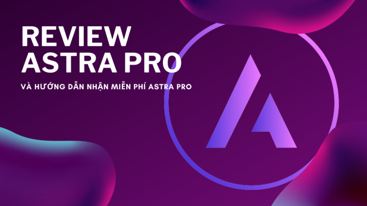 Review Astra Theme Pro và hướng dẫn nhận Astra Theme Pro miễn phí 1