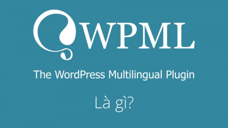 WPML là gì? Hướng dẫn sử dụng plugin đa ngôn ngữ WPML 1