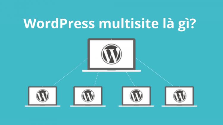 WordPress Multisite là gì? Hướng dẫn sử dụng mới nhất 2021 1