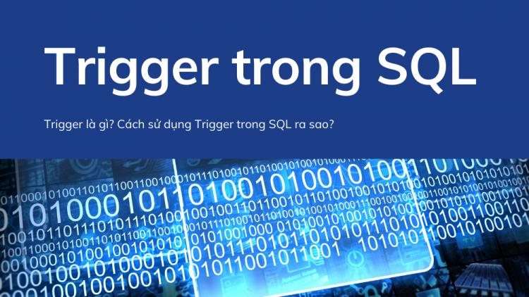 Hướng dẫn cách sử dụng Trigger trong SQL 1
