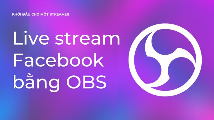 Cách livestream trên Facebook bằng OBS đơn giản 2021 1