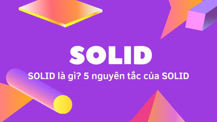 SOLID là gì? 5 nguyên tắc của SOLID 1