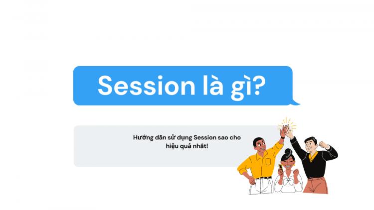 Session là gì? Hướng dẫn sử dụng Session hiệu quả 2021 1