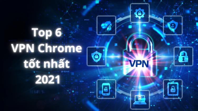 Top 6 VPN Chrome tốt nhất 2021 1