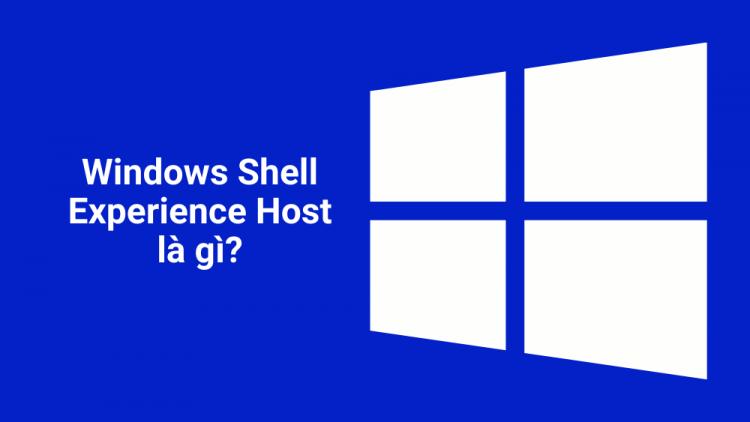 Windows Shell Experience Host là gì? Vì sao Windows Shell Experience Host lại sử dụng nhiều CPU? 1