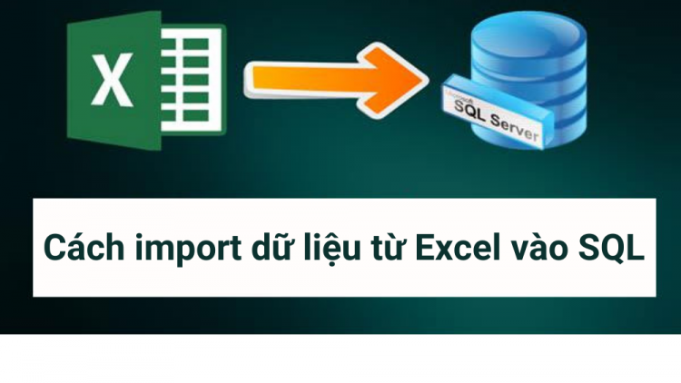Cách import dữ liệu từ Excel vào SQL Server hiệu quả 100% 1