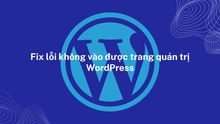 Fix lỗi không vào được trang quản trị WordPress 1