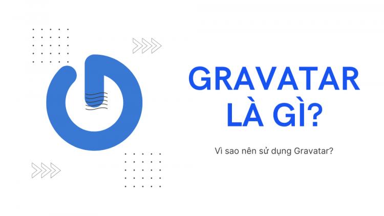 Gravatar là gì? Tại sao nên sử dụng Gravatar? 1