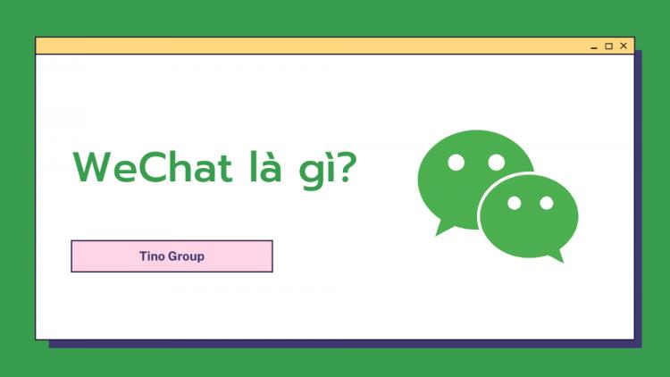 WeChat là gì? Hướng dẫn đăng ký và sử dụng WeChat 2021 1
