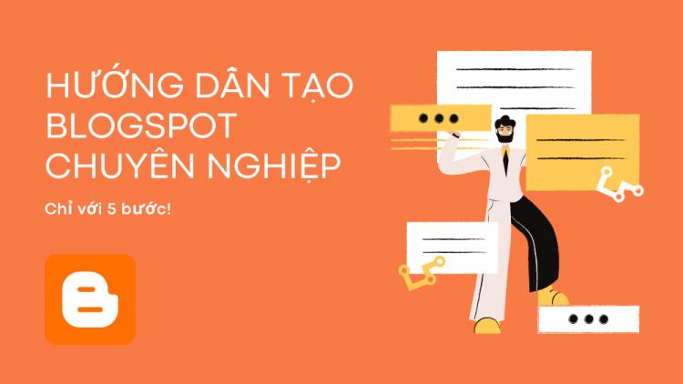 Hướng dẫn tạo Blogspot chuyên nghiệp cho người không chuyên 1