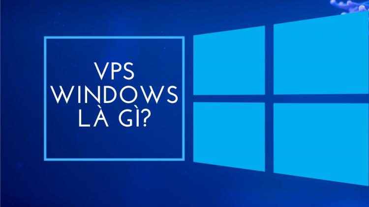 VPS Windows là gì? Tìm hiểu chi tiết về VPS Windows 1