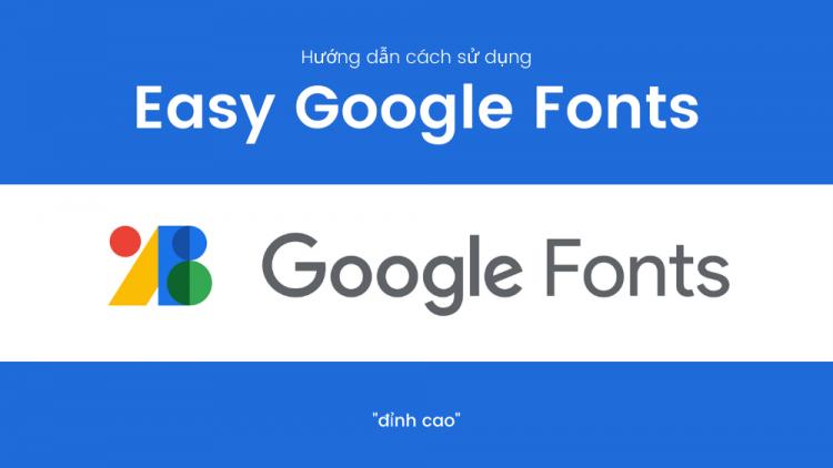 """Hướng dẫn cách sử dụng Easy Google Fonts """"đỉnh cao"""" 1"""