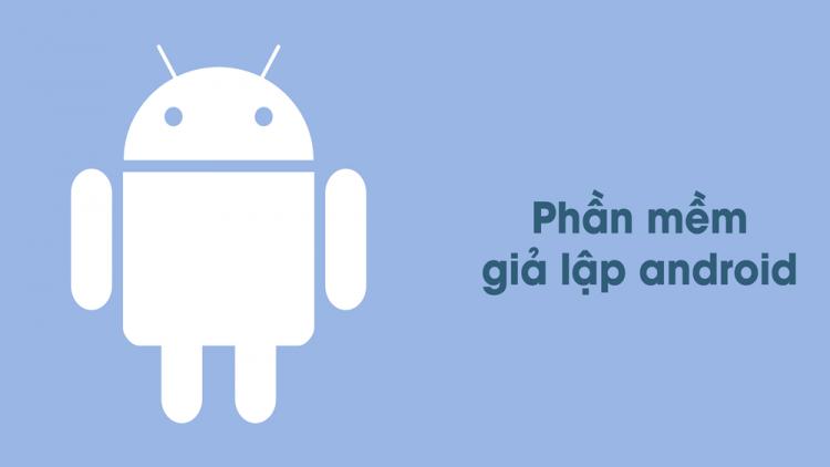 phan-mem-gia-lap-android-tot-nhat