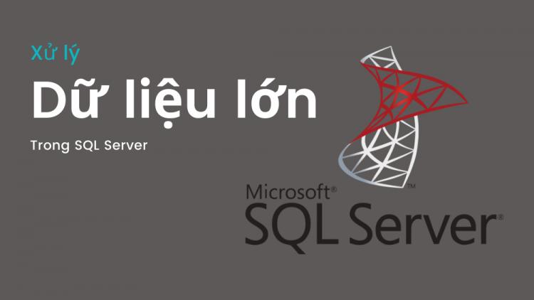 Hướng dẫn cách xử lý dữ liệu lớn trong SQL Server 1