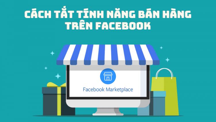 cach-tat-tinh-nang-ban-hang-tren-facebook-ca-nhan