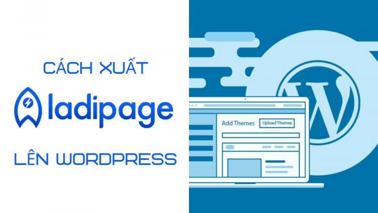 Cách xuất LadiPage lên WordPress miễn phí mới nhất 2021 1
