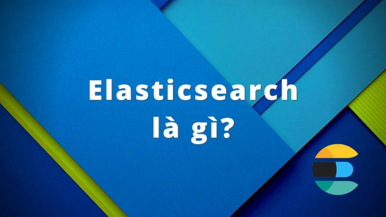Elasticsearch là gì? Ưu điểm và nhược điểm của Elasticsearch 1