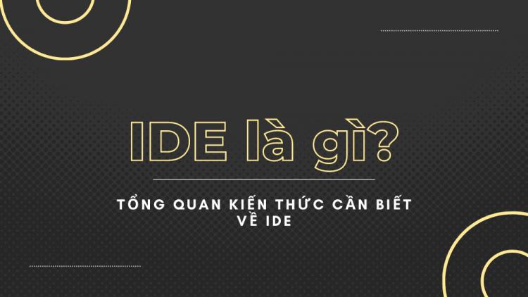 IDE là gì? Tổng quan kiến thức cần biết về IDE 1