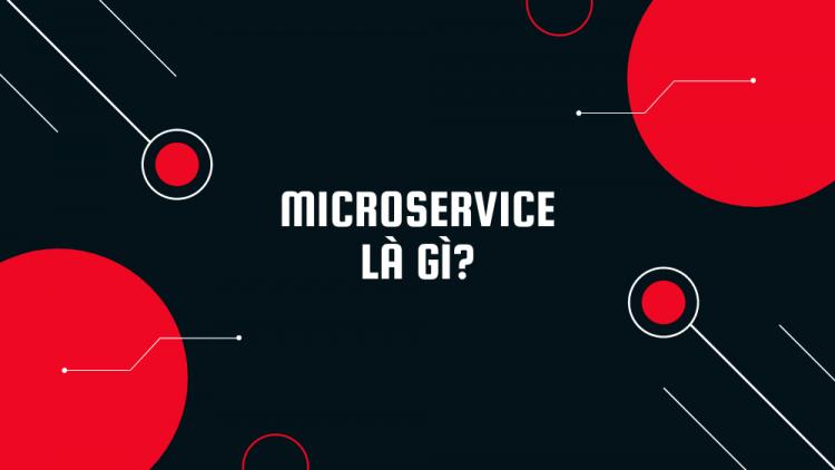 Microservice là gì? 6 ứng dụng nổi bật của Microservice 1