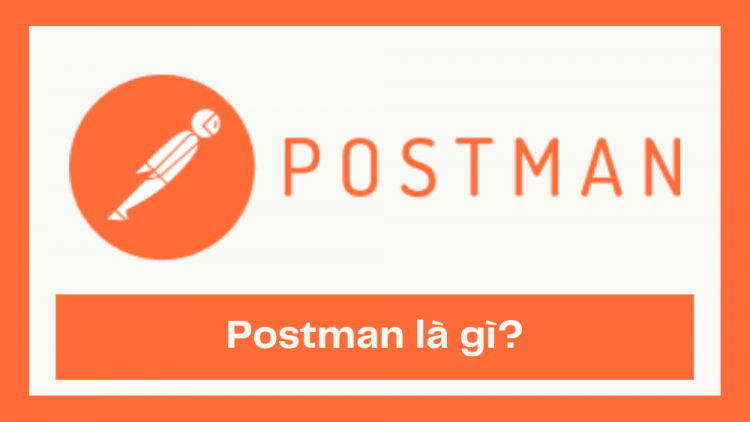Postman là gì? Hướng dẫn download và sử dụng Postman 1