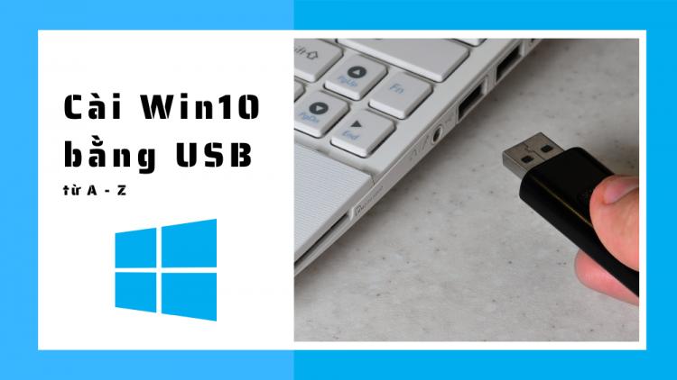 Hướng dẫn cài Win 10 bằng USB từ A đến Z 1