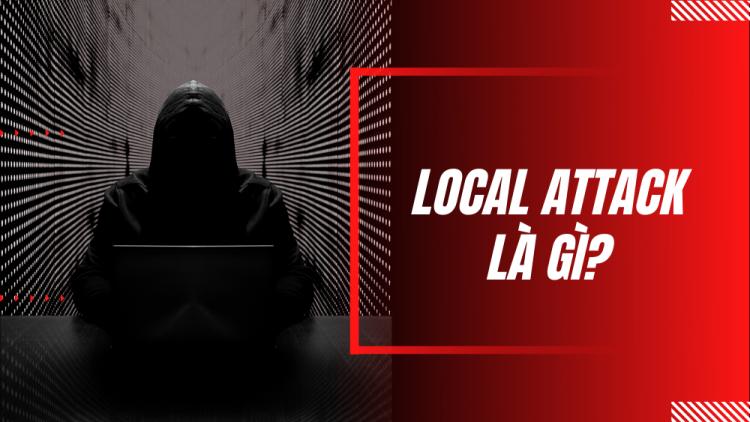 Local attack là gì? Tìm hiểu chi tiết và cách ngăn chặn Local attack 1