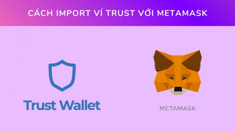 Hướng dẫn 2 cách import ví Trust với MetaMask 1