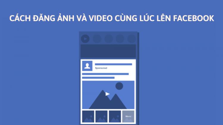 cach-dang-anh-va-video-cung-luc-len-facebook
