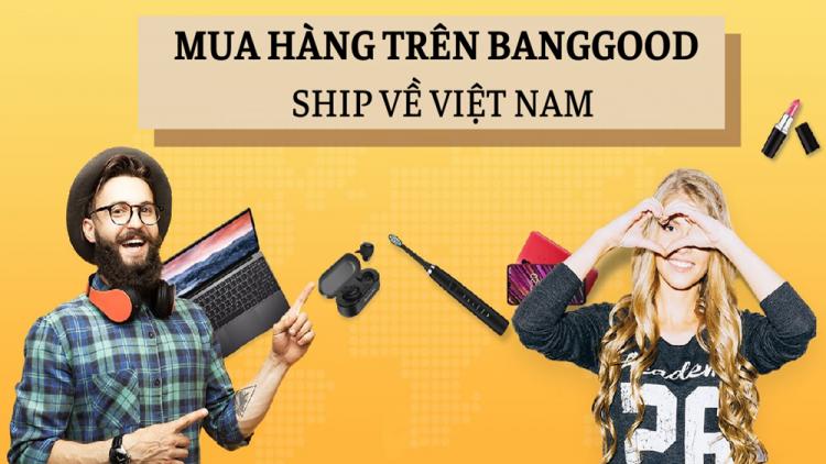 mua-hang-tren-banggood-va-ship-ve-viet-nam