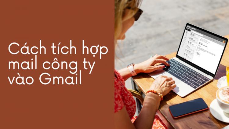 Cách tích hợp mail công ty vào Gmail mới nhất 2021 1