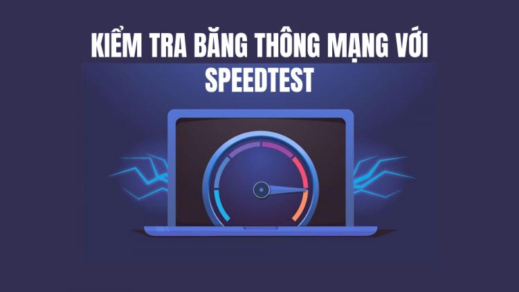 Kiểm tra băng thông mạng với SpeedTest chính xác mới nhất 2021 1