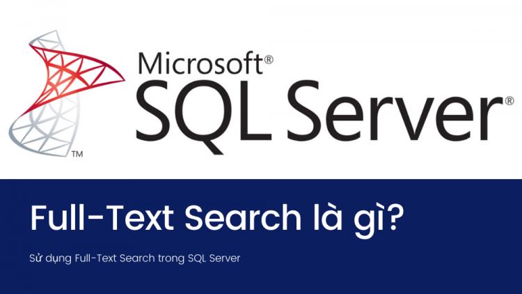 Full-Text Search là gì? Sử dụng Full-Text Search trong SQL Server 1