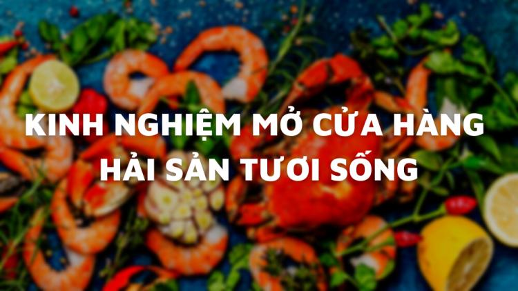 kinh-nghiem-mo-cua-hang-hai-san-tuoi-song