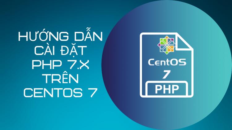 Hướng dẫn cài đặt PHP 7.x trên CentOS 7 1