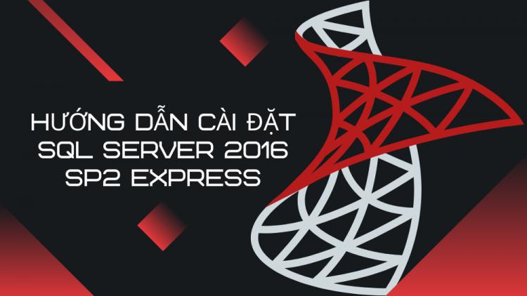 Hướng dẫn cài đặt SQL Server 2016 SP2 Express 1