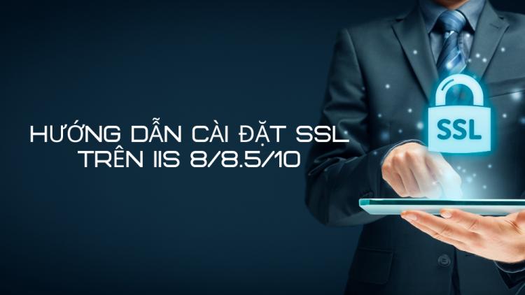 Hướng dẫn cài đặt SSL trên IIS 8/8.5/10 mới nhất 2021 1