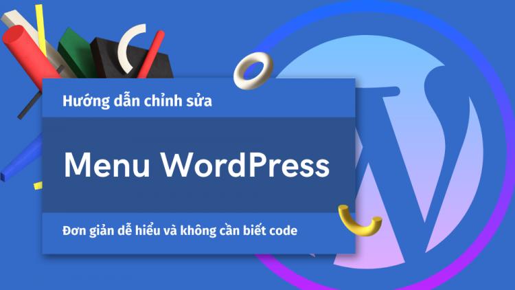 Hướng dẫn chỉnh sửa Menu WordPress đơn giản và mới nhất 2021 1