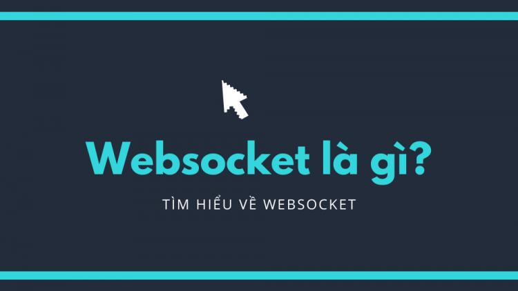 WebSocket là gì? So sánh WebSocket và HTTP 1