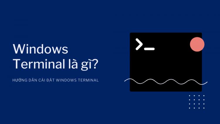 Windows Terminal là gì? Hướng dẫn tải Windows Terminal 1