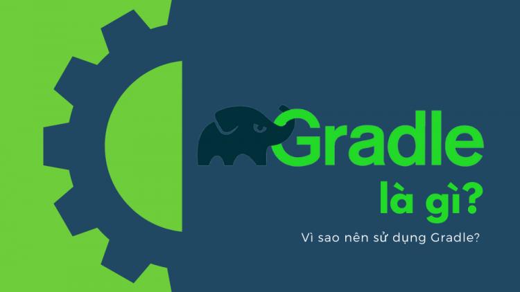 Gradle là gì? Vì sao nên sử dụng Gradle? 1