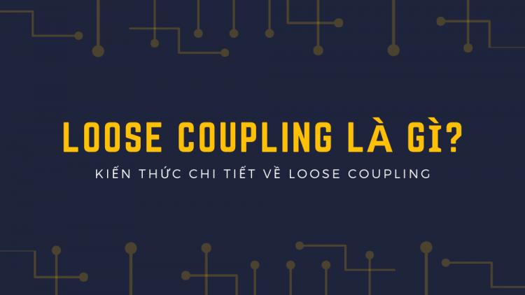 Loose coupling là gì? Kiến thức chi tiết về Loose coupling 1
