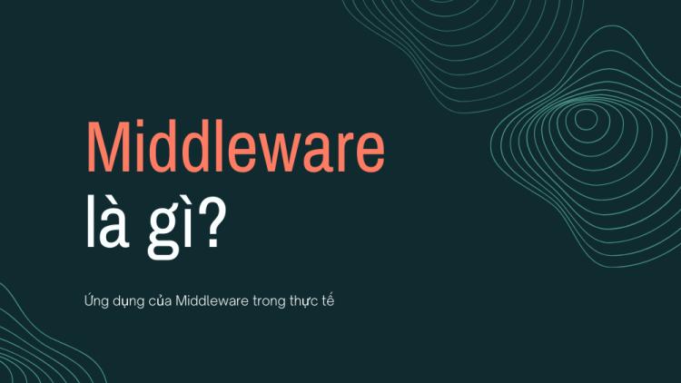 Middleware là gì? Ứng dụng của Middleware trong thực tế 1
